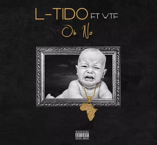 L-Tido –  'Oh No' ft. WTF