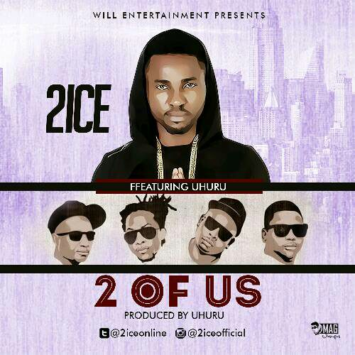 2ice – 2 Of Us ft. Uhuru (Prod.Uhuru)