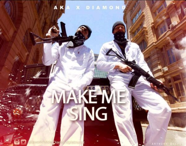 AKA ft Diamond Platnumz Make Me Sing