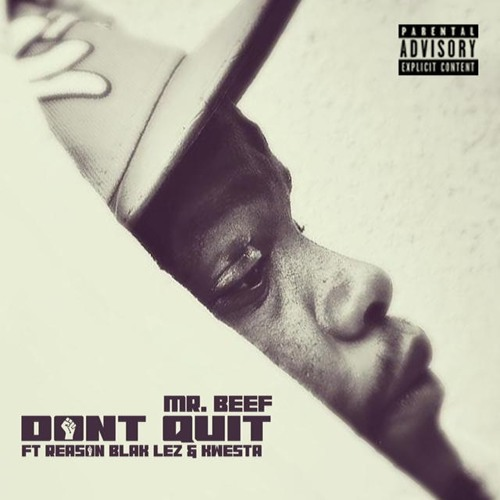 Mr Beef – Don't Quit ft. Kwesta, Reason, Blaklez