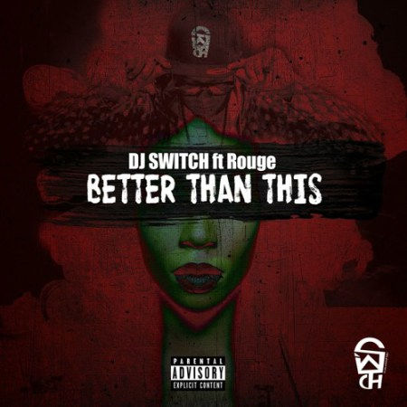 DJ Switch – Better Than This ft. Rouge