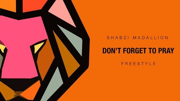 ShabZi Madallion Don't Forget To Pray (Freestyle) Artwork