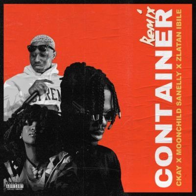 Ckay ft Moonchild Sanelly & Zlatan – Container (remix)