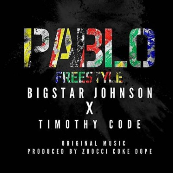 Bigstar Johnson  – Pablo (Freestyle) ft Timothy Code